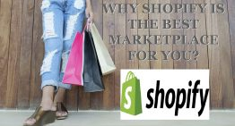 WHY SHOPIFY IS THE BEST MARKETPLACE FOR YOU?