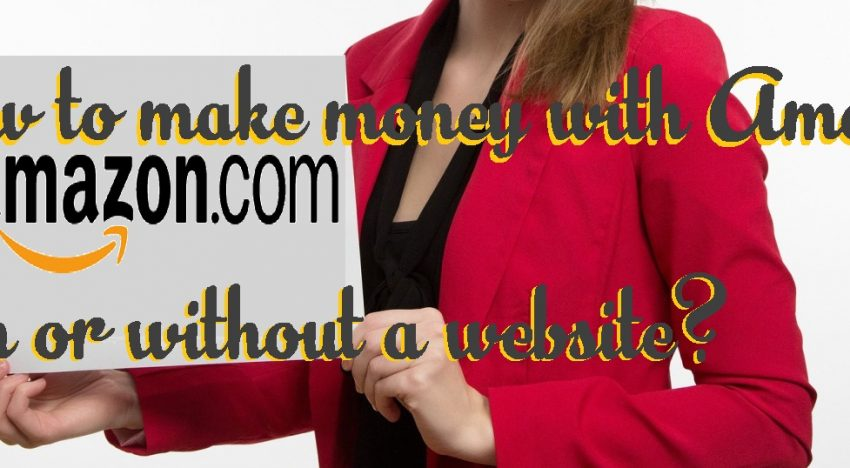 How to make money with Amazon with or without a website?