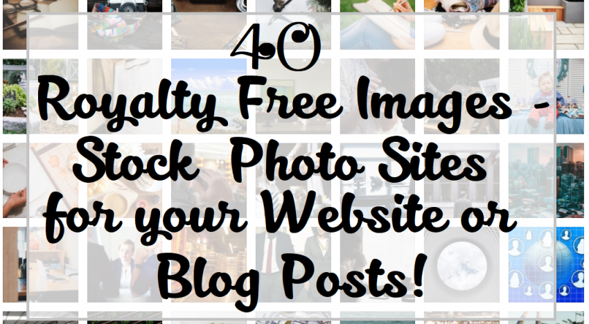 40 Royalty Free Images Stock Photo Sites for your Website or Blog Posts!
