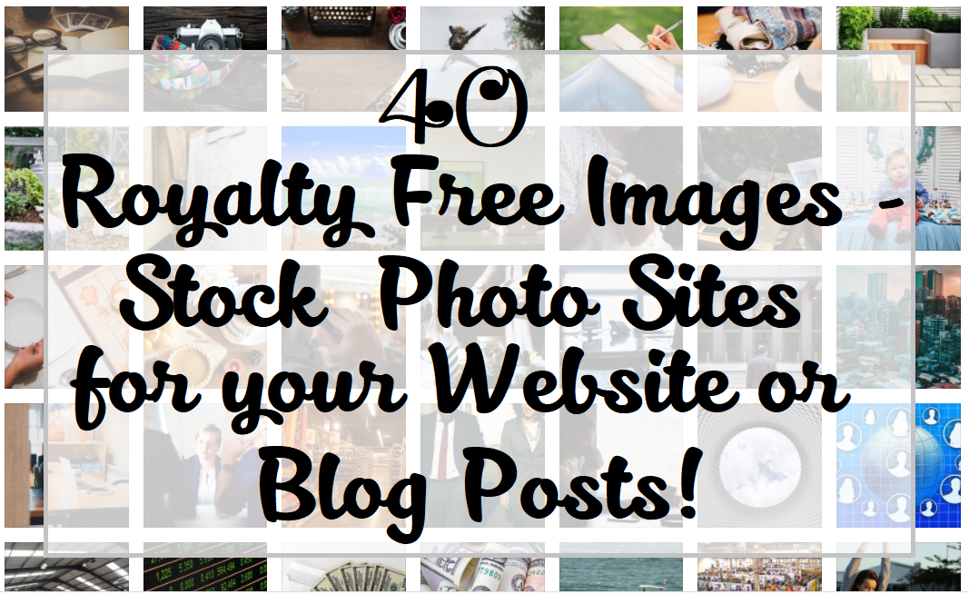 40 Royalty Free Images - Stock Photo Sites for your Website or Blog Posts