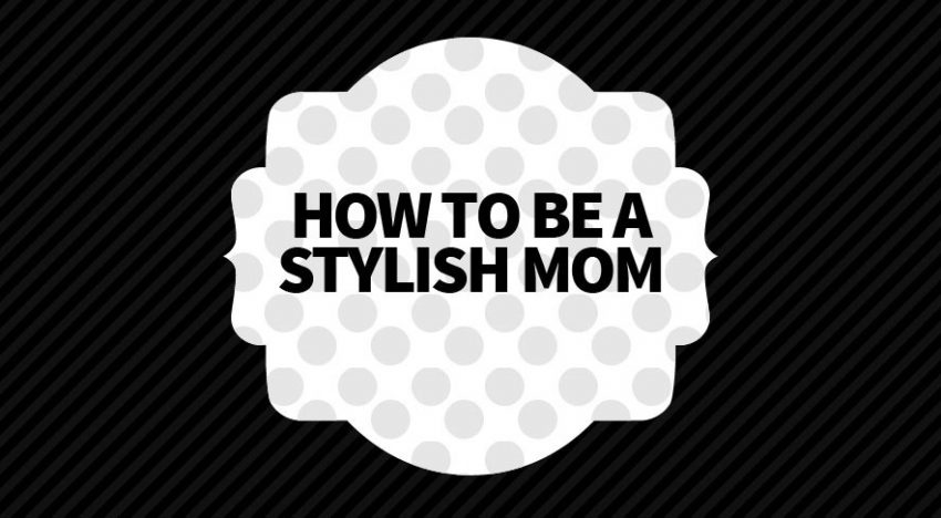 How to Avoid the Frump and Be a Stylish Mom