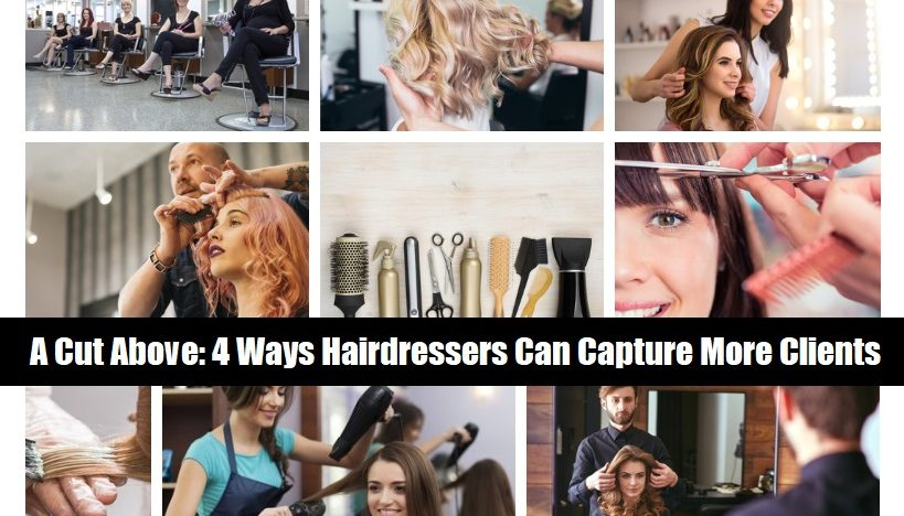A Cut Above: 4 Ways Hairdressers Can Capture More Clients