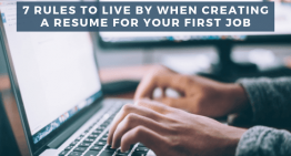 7 Rules to Live by When Creating a Resume for Your First Job